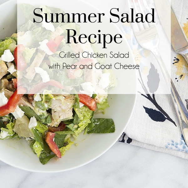 Summer Recipe - Grilled Chicken Salad with Pear and Goat Cheese