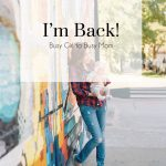 I'm Back, Busy Girl to Busy Mom, The Busy Girl Blog